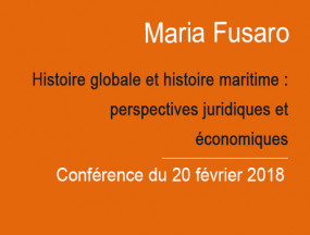 Lecture by Maria Fusaro on Global History and Maritime History: the Entanglement of Legal and Economic Perspectives
