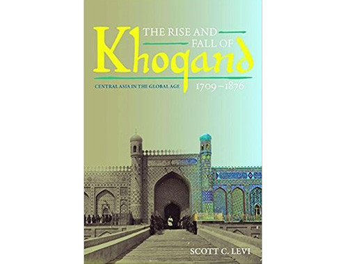 The Rise and Fall of Khoqand.Central Asia in the Global Age 1709-1876