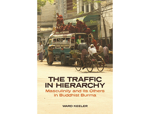 The Traffic in Hierarchy: Masculinity and Its Others in Buddhist Burma